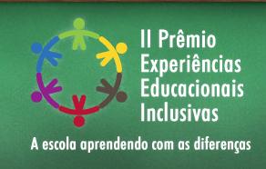 II Prêmio Experiência Educacionais Inclusivas – a escola aprendendo com as diferenças ?