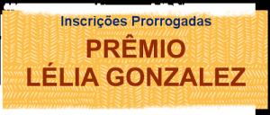 Prorrogadas inscrições para o 'Prêmio Lélia Gonzalez'