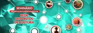 Rio Criativo realiza Seminário de Ampliação e Fortalecimento da Rede de Pontos de Cultura.